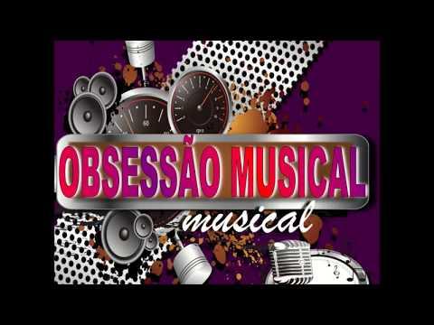 OBSESSÃO MUSICAL SÓ AS MELHORES