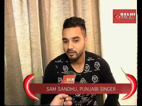 SAM SANDHU wants to sing for Salman Khan, Exclusive Interview with Delhichilli