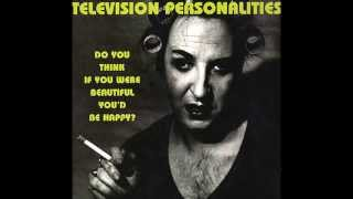 Television Personalities  Do You Think If You Were Beautiful You