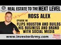 Ross Alex - Flips Houston and Builds His Business and Brand With Social Media Ep. #46