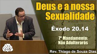 Êxodo 20:14 - Deus e a nossa Sexualidade - Rev. Thiago de Souza Dias