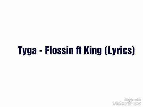 Tyga - Flossin ft King (Lyrics)