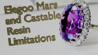 Elegoo Mars and Castable Resin Limitations!