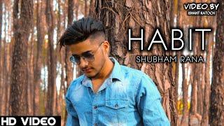 HABIT | full video song | shubham rana | lattest punjabi song 2019