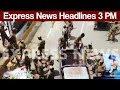 Express News Headlines - 03:00 PM - 19 June 2017