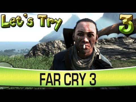 Let's Try - Far Cry 3 [3/3]