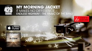 My Morning Jacket - It Makes No Difference - Endless Highway: The Music of The Band