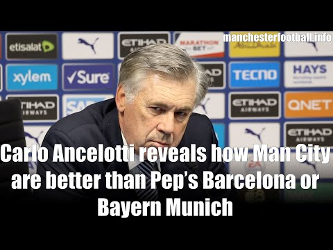 Carlo Ancelotti reveals how Man City are better than Pep's Barcelona or Bayern Munich