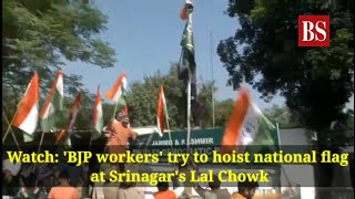 Watch: 'BJP workers' try to hoist national flag at Srinagar's Lal Chowk