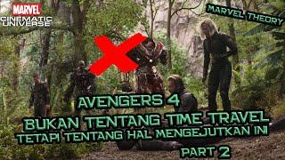 PART 2 - Avengers 4 Bukan Tentang Time Travel Tetapi Tentang Parallel Realities (??) | Marvel Theory