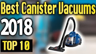 Best Canister Vacuums 2018 🔥 TOP 10 🔥