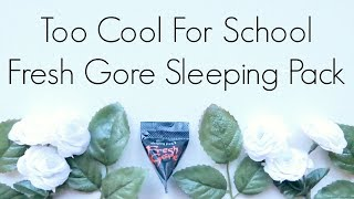 Review: Too Cool For School Fresh Gore Sleeping Pack