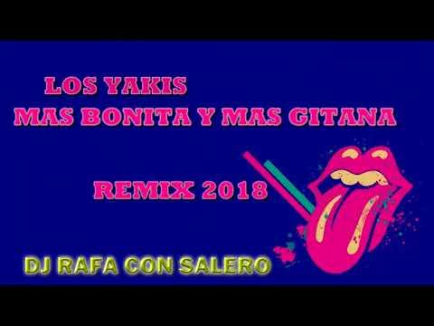LOS YAKIS MAS BONITA Y MAS GITANA REMIX 2018 DJ RAFA CON SALERO