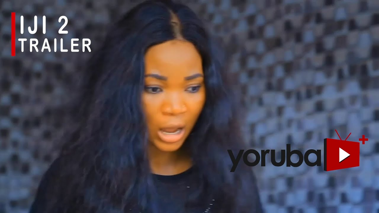 Download Iji 2 Yoruba Movie 2021 Showing Next On Yorubaplus
