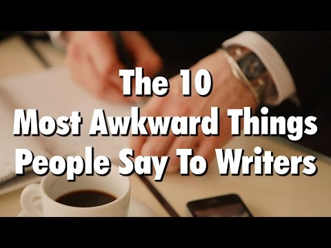 The 10 Most Awkward Things People Say To Writers