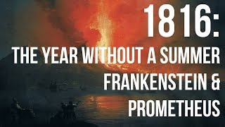 1816: The Year Without a Summer, Prometheus & Frankenstein