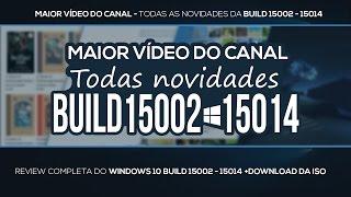 REVIEW COMPLETA DO WINDOWS 10 DA BUILD 15002 A 15014