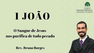 O sangue de Jesus nos purifica de todo pecado - 1João 1.5-10 l Rev. Bruno Borges