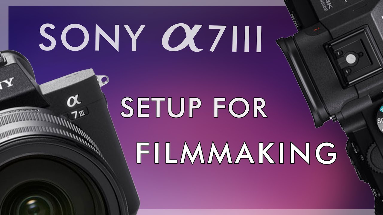 Setting up the Sony a7III for Filmmaking
