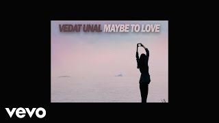 Vedat Unal - Maybe to Love