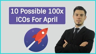 10 NEW POTENTIAL 100X ICOs FOR APRIL 2018