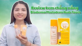 Review kem chống nắng Bioderma Photoderm Nude Touch