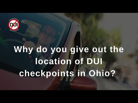 Why Do You Give Out The Location Of DUI Checkpoints In Ohio?  -Dayton DUI