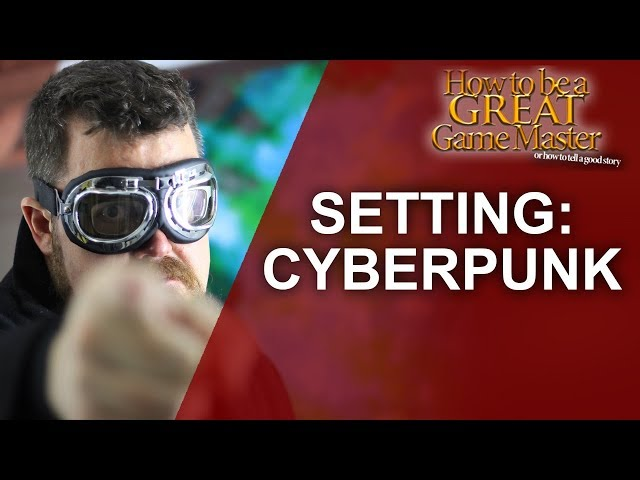 Great GM - Cyberpunk Setting for your Role Playing Game - Great Game Master Tips #GMTips