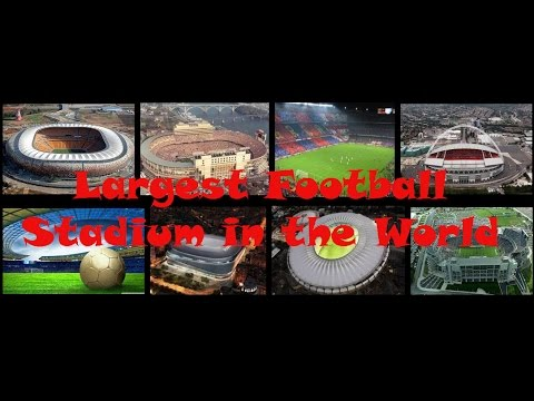 .Top ten Largest Football Stadium in the World 2017