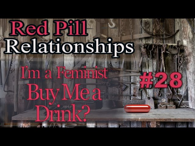 I'm a Feminist, Buy me a Drink? -- Red Pill Relationships #28