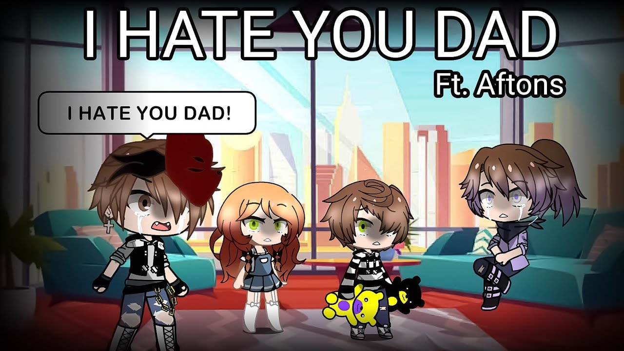 Download I HATE YOU, DAD! Meme ft.Afton Family || Original || Longest version with a backstory :)