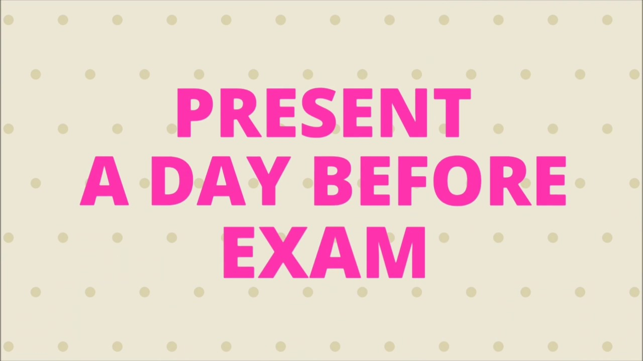 a day before examination How should i prepare for tests and final exams building off our previous entry, try studying for 60-90 minutes per day for a week leading up to an exam if you complete a mock test 3-4 days before an exam.