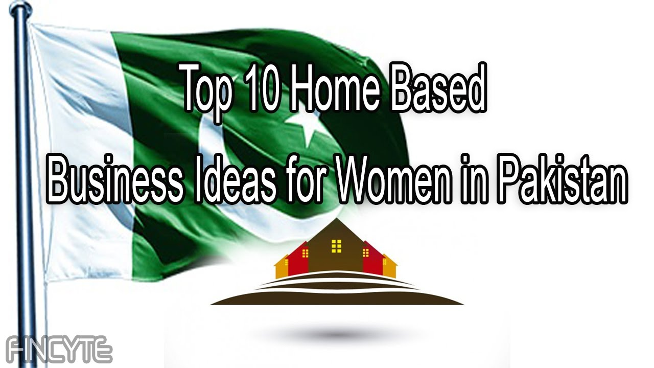 top 10 home based business ideas for women in pakistan youtube