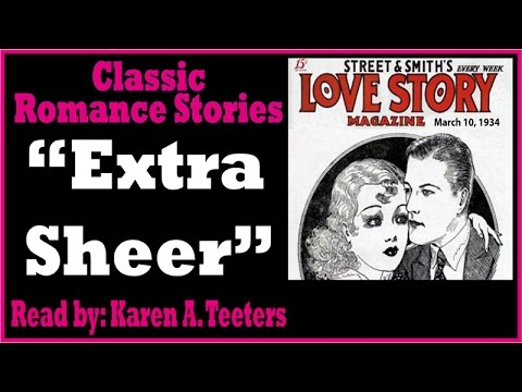 "Classic Romance Stories Narrated by Karen Teeters ""Extra Sheer"" from Love Story Magazine"