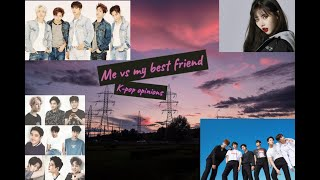 Me vs my best friend|| K-pop opinions