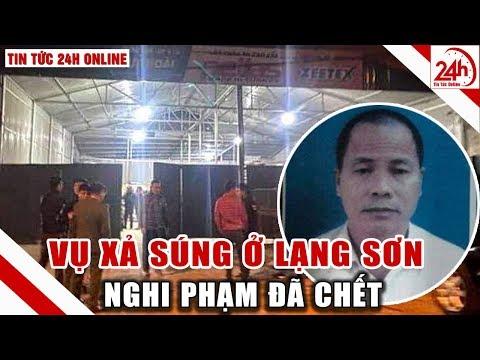 Tin Nóng Lạng Sơn 24h : Vụ Nổ Súng ở Lạng Sơn Hung Thủ đã Chết | Tin Tức 24h Mới Nhất Hôm Nay