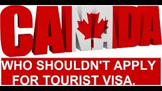 Who Shouldnt Apply For Canada Tourist Visa.
