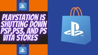 Sony Is Shutting Down The PSP, PS Vita, And PS3 Stores!!!