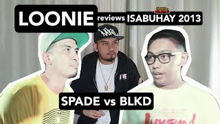 LOONIE | BREAK IT DOWN: Rap Battle Review 167 | ISABUHAY 2013: SPADE vs BLKD