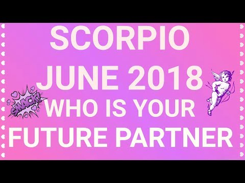 Scorpio June 2018 Who is Your Future Partner Tarot Reading | Extended Forecast