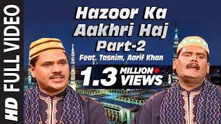 Hazoor Ka Aakhri Haj-Part-2 Feat. Tasnim, Aarif Khan || T-Series IslamicMusic || Hazoor Ka Akhri Haj