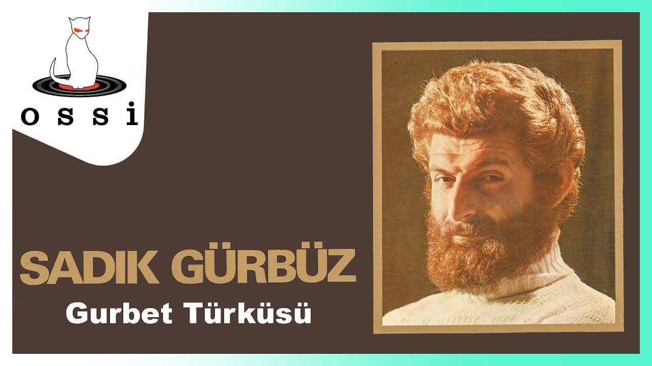 Sadık Gürbüz - Gurbet Türküsü