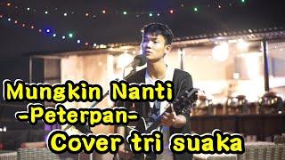 Gambar cover BISA BIKIN BAPERRR !!! MUNGKIN NANTI - PETERPAN COVER | TRI SUAKA