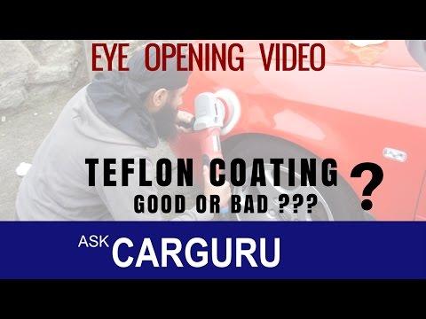 Teflon Coating, Nano, H9, Ceramic Good Or Bad ?? Ask CARGURU, हिन्दी में, An Eye-opening Video.