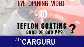 Teflon Coating, Nano, H9, Ceramic Good or Bad ?? Ask CARGURU, हिन्दी में, an Eye-opening Video.