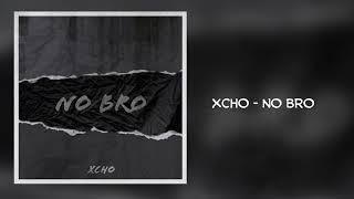 Xcho  No Bro