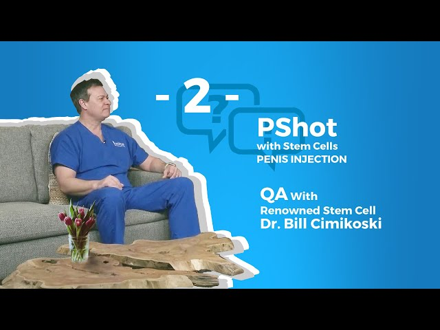 STEM CELL P-SHOT® Q&A With Renowned Medical Director William Cimikoski, MD Part- 2