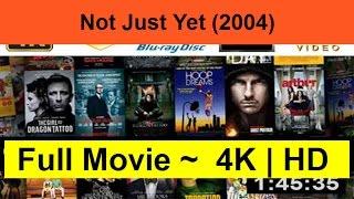 Not-Just-Yet--2004--Full