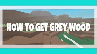 | Roblox| Lumber Tycoon 2: HOW TO GET GREY WOOD