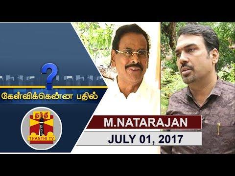 (01/07/2017) Kelvikkenna Bathil | Exclusive Interview with M. Natarajan, Part 1/2 | Thanthi TV